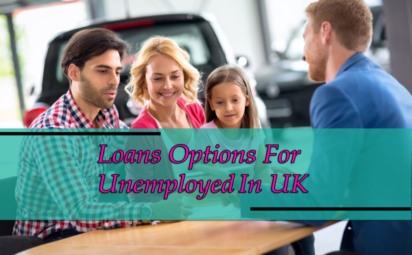 A Range of Loan-options for the Unemployed in UK