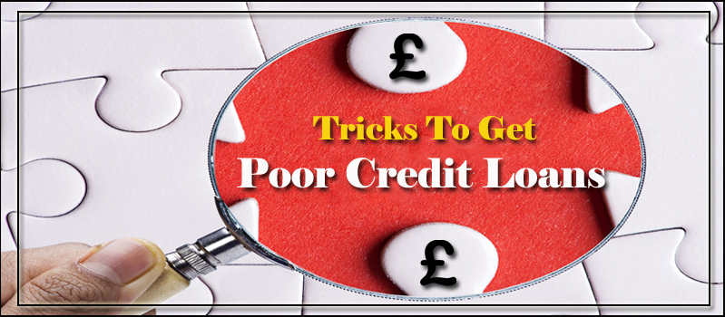 The Smart Tricks to Get Poor Credit Loans UNOBSTRUCTED