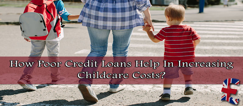 How Poor Credit Loans Help In Increasing Childcare Costs?